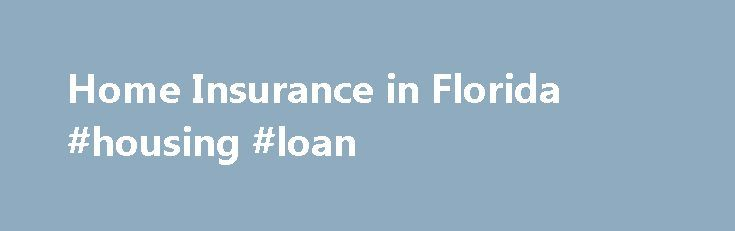 Home Insurance in Florida #housing #loan http://nef2.com/home-insurance-in-florida-housing-loan/  #florida homeowners insurance # Tips + Tools Your home is most likely the largest financial asset you will ever own and it houses some of your most precious belongings. In the event of a loss due to fire, storms or a variety of common, costly hazards, homeowners insurance guarantees that your home will be restored...