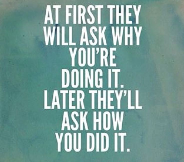 At first they will ask why you're doing it. Later they'll ask how you did it.