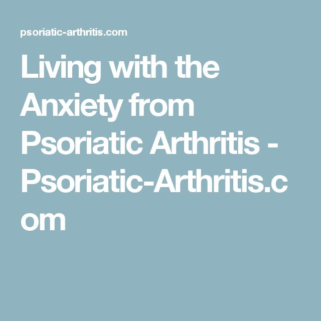 Living with the Anxiety from Psoriatic Arthritis - Psoriatic-Arthritis.com