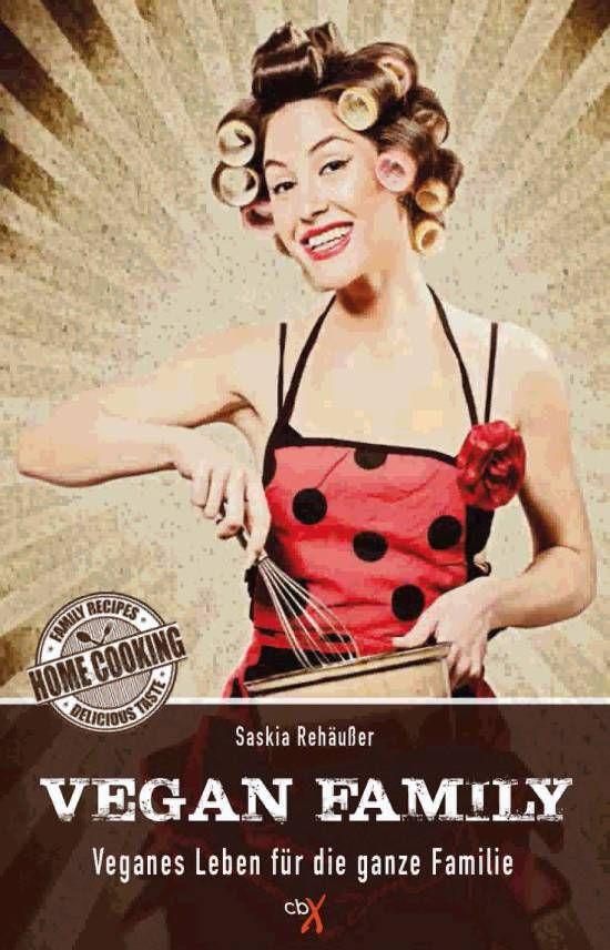 Vegan Family - Veganes Leben für die ganze Familie von Saskia Rehäußer, CBX Verlag 2015, ISBN-13: 978-3945794029