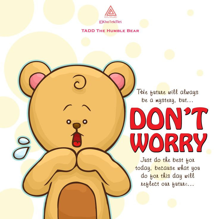 don't worry quotes by Tadd The Humble Bear. To download all the expression of Tadd, please visit Line Store by clicking this link below:
