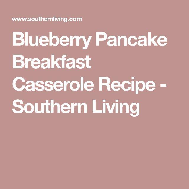 Blueberry Pancake Breakfast Casserole Recipe - Southern Living