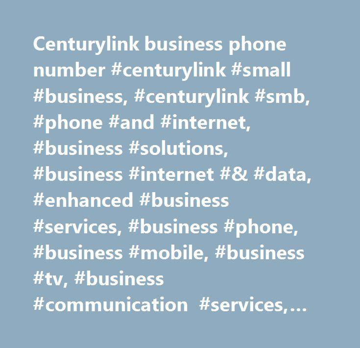 Centurylink business phone number #centurylink #small #business, #centurylink #smb, #phone #and #internet, #business #solutions, #business #internet #& #data, #enhanced #business #services, #business #phone, #business #mobile, #business #tv, #business #communication #services, #telecommunication #solutions, #networking…