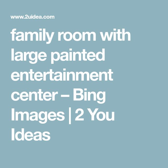 family room with large painted entertainment center – Bing Images | 2 You Ideas