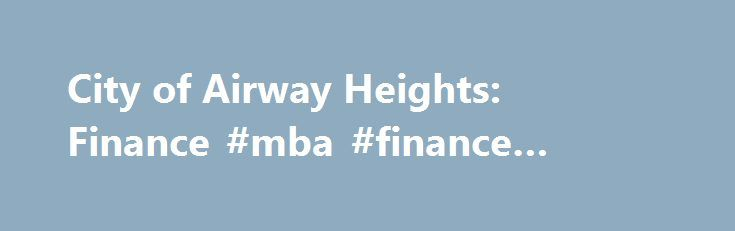 City of Airway Heights: Finance #mba #finance #projects http://finance.nef2.com/city-of-airway-heights-finance-mba-finance-projects/  #heights finance # Finance/Utilities The Finance Department oversees and coordinates the preparation of the City's budget, monthly and annual financial reports, grant, and debt management in conformity with the Washington State Auditing Office. The Finance Department receipts all payments (except for Court) received by the City, pays bills incurred by the…