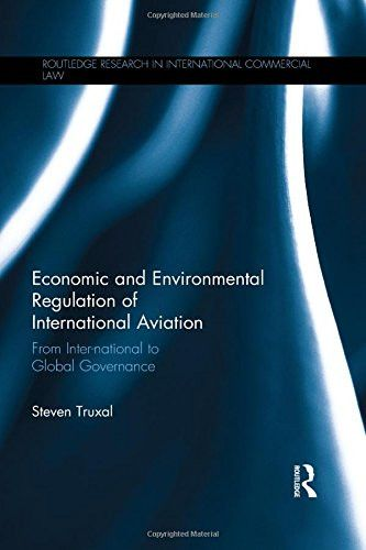 Economic and Environmental Regulation of International Aviation: From Inter-national to Global Governance (Routledge Research in Internation