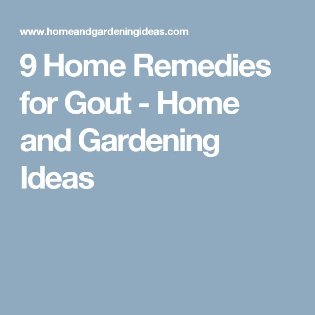 9 Home Remedies for Gout - Home and Gardening Ideas