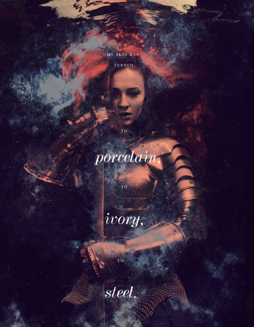 My skin has turned to porcelain, to ivory, to steel.  Sansa Stark - Game of Thrones