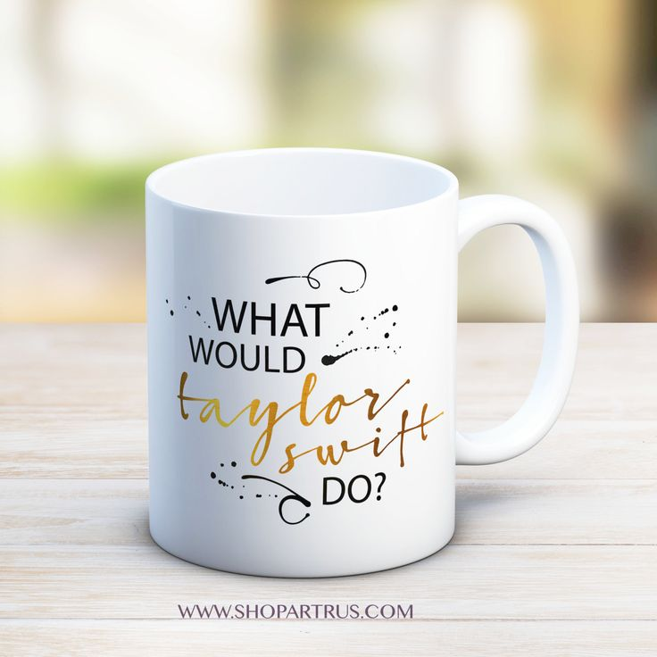 """Taylor Swift Mug """"What would Taylor Swift do?"""" mugs , Message Mugs, Gift for him - Gift for her-boyfriend, coworker gift valentines day gift by artRuss on Etsy"""