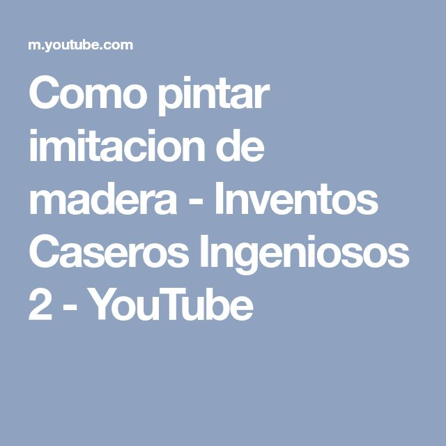 Como pintar imitacion de madera - Inventos Caseros Ingeniosos 2 - YouTube