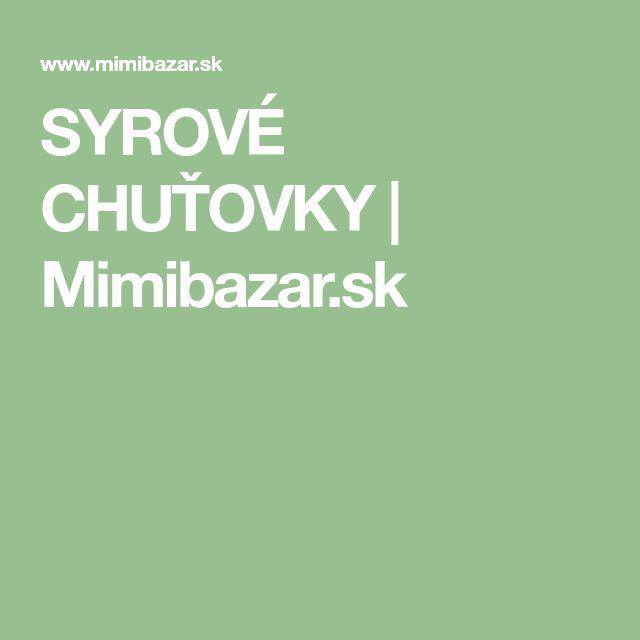 SYROVÉ CHUŤOVKY | Mimibazar.sk