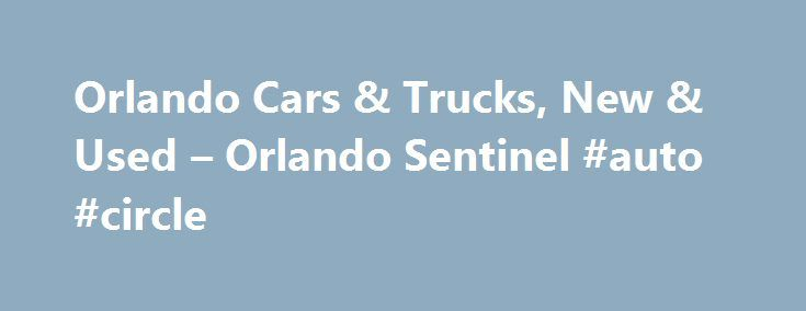 Orlando Cars & Trucks, New & Used – Orlando Sentinel #auto #circle http://turkey.remmont.com/orlando-cars-trucks-new-used-orlando-sentinel-auto-circle/  #cars and trucks for sale # New Car Reviews 2015 Maserati Ghibli S Q4 pushes Italian prestige at a price The Maserati Ghibli is a midsize sports sedan with a Ferrari engine, a Chrysler infotainment system and Maserati trident badging everywhere. The Ghibli ( gib-lee ) represents the growing pains of the 21st century global hodgepodge…