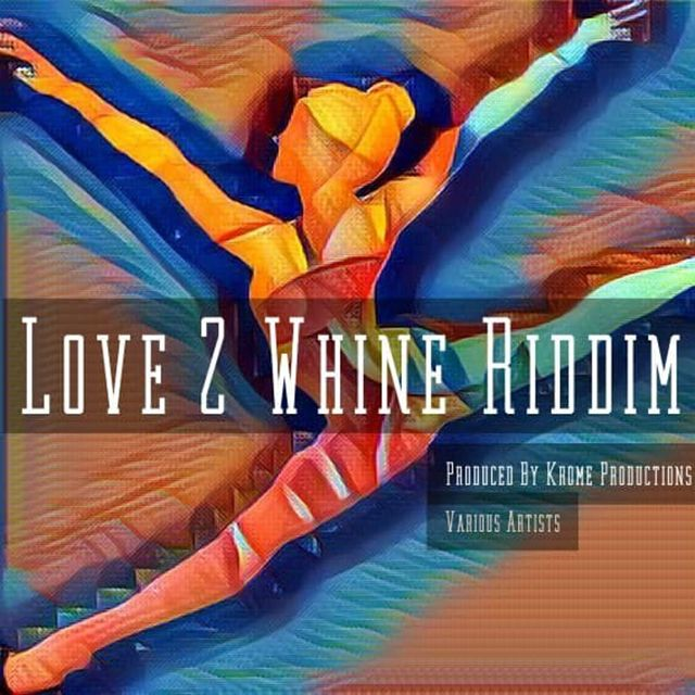 Love 2 Whine Riddim - Krome Productions - 2019 Dennery