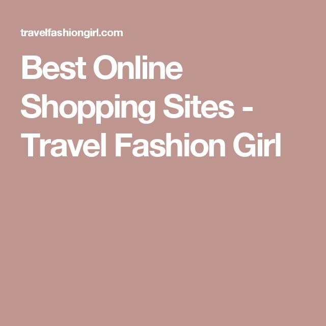 Best Online Shopping Sites - Travel Fashion Girl