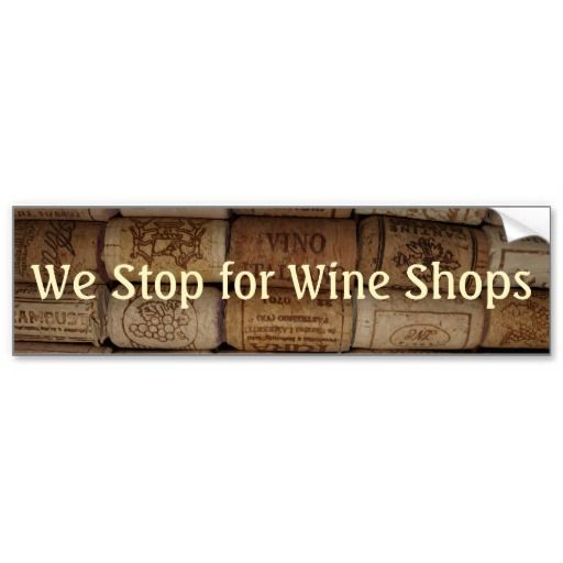 "Wine Cork Collection Bumper Stickers ""We Stop for Wine Shops"""