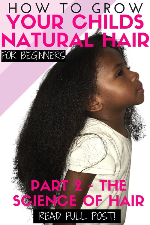 How to grow kid's natural hair for beginners - PART 2 The Science of Black Hair — Natural Hair Care for Girls