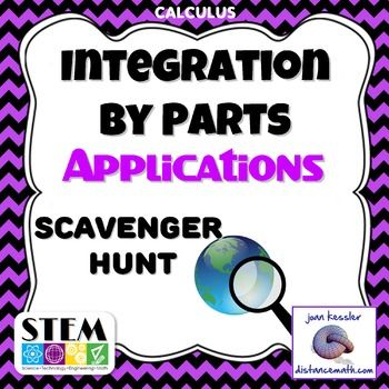 Integration by Parts Applications Scavenger Hunt.  This activity is designed for Calculus 2 and Calculus BC classes. This topic is included in the unit on Techniques of Integration.Engage your Calculus students and get them moving around while learning to solve applications which involve Integration by Parts.