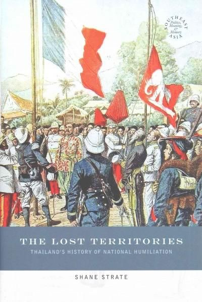 The Lost Territories: Thailand's History of National Humiliation