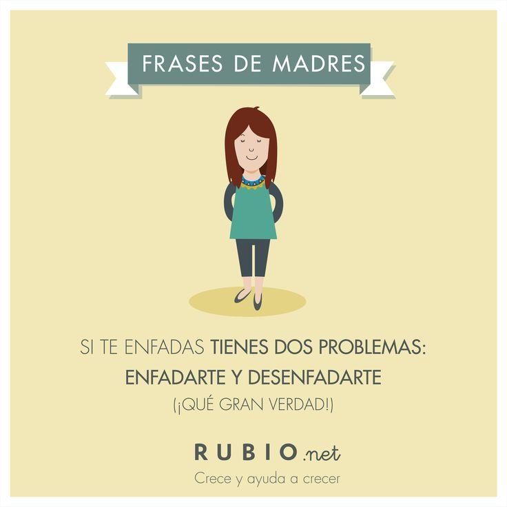 """""""Si te enfadas tienes dos problemas: enfadarte y desenfadarte"""" (¡Qué gran verdad!). Frases de madre. www.rubio.net"""