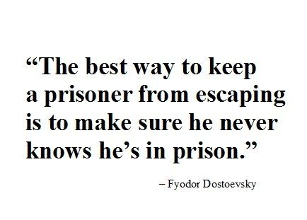 The best way to keep a prisoner from escaping is to make sure he never knows he's in prison