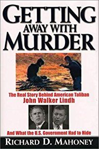 Getting Away with Murder: The Real Story Behind American Taliban John WalkerLindh and What the U.S. Goverment Had to Hide book by Richard D. Mahoney