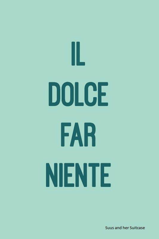 Il dolce far niente- new life motto
