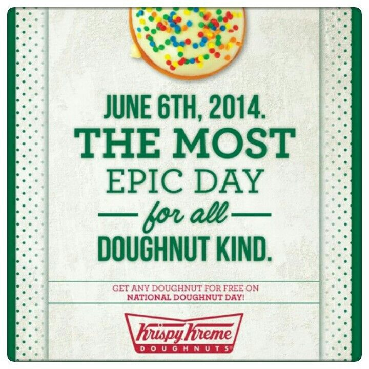 FREE DONUT'S !!!!!!!!!!!!!!!!  On Friday, June 6, 2014, you can celebrate National Doughnut Day with a free doughnut at participating Krispy Kreme locations; no coupons or purchase necessary. The freebie is good for any variety, but there's a limit of one per customer.  On Friday, June 6, 2014, you can get a free donut with any Dunkin' beverage purchase at participating Dunkin' Donuts locations & celebrate National Donut Day.