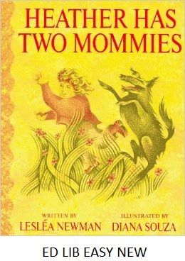 """Heather Has Two Mommies - by Leslea Newman, illustrated by Diana Souza. """"Heather's favorite number is two. She has two arms, two eyes, two ears, two hands, and two feet. Heather has two pets: a ginger-colored cat named Gingersnap and a big black dog named Midnight. Heather also has two mommies: Mama Kate and Mama Jane."""""""