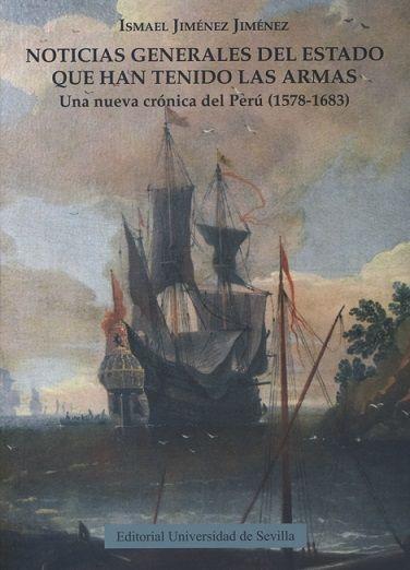 Noticias generales del estado que han tenido las armas : una nueva crónica del Perú (1578-1683) / Ismael Jiménez Jiménez. 1ª ed. Sevilla : Editorial Universidad de Sevilla, 2017
