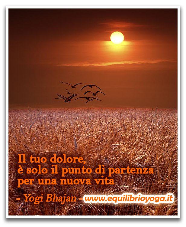 Una nuova vita - frasi di saggezza - Yogi bhajan - www.equilibrioyoga.it