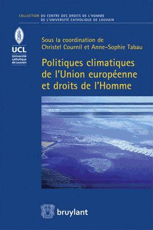 Politiques climatiques de l'Union européenne et droits de l'Homme - Christel Cournil,Anne-Sophie Tabau