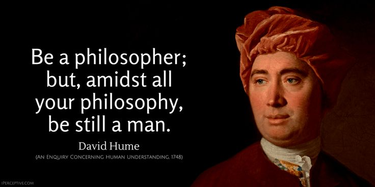 David Hume Quote: Be a philosopher; but, amidst all your ...
