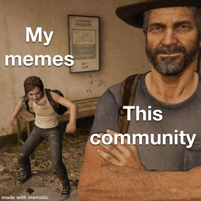 1 The Last Of Us 2 In 2020 The Last Of Us Memes I Need Space