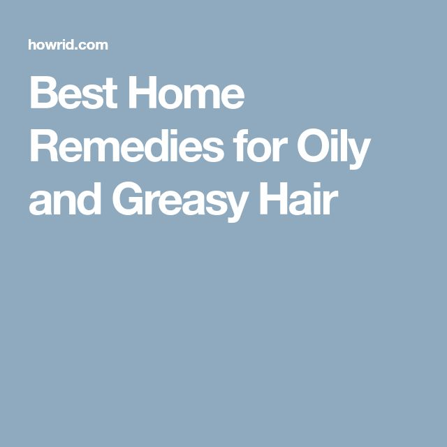 Best Home Remedies for Oily and Greasy Hair