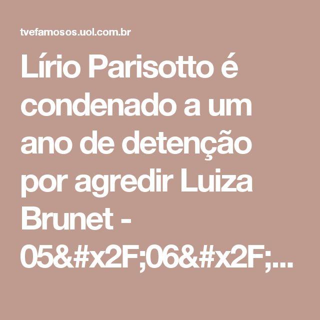 Lírio Parisotto é condenado a um ano de detenção por agredir Luiza Brunet - 05/06/2017 - UOL TV e Famosos