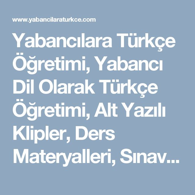 Yabancılara Türkçe Öğretimi, Yabancı Dil Olarak Türkçe Öğretimi, Alt Yazılı Klipler, Ders Materyalleri, Sınavlar, Kitaplar, Kısa Filmler