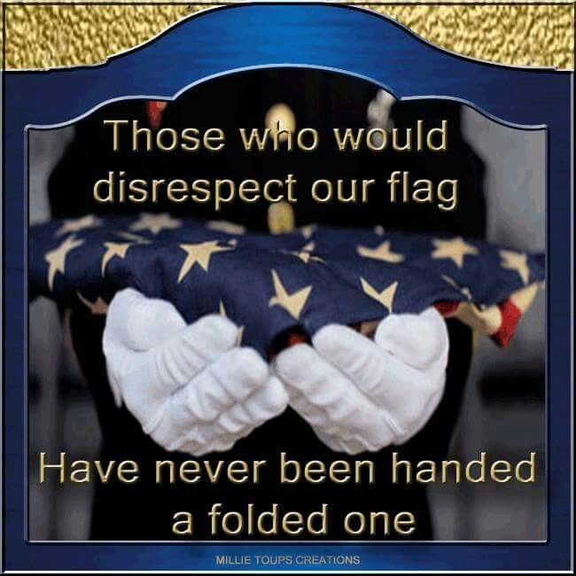 Those who would disrespect our flag have never been handed a folded one