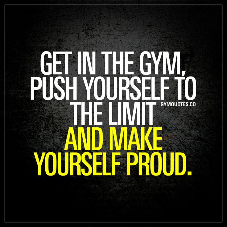 """Get in the gym, push yourself to the limit and make yourself proud."" - #makeyourselfproud #everyday"