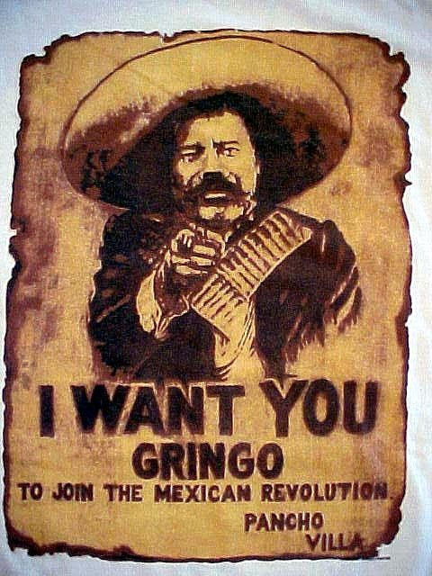 Pancho Villa calling out Los Gringos (White people). Pancho Villa was one of the most prominent Mexican Revolutionary generals.