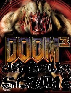 Hi fellow Doom 3 fan! You can download d3 talker sounds mod for free from LoneBullet - http://www.lonebullet.com/mods/download-d3-talker-sounds-doom-3-mod-free-3617.htm which has links for resume support so you can download on slow internet like me