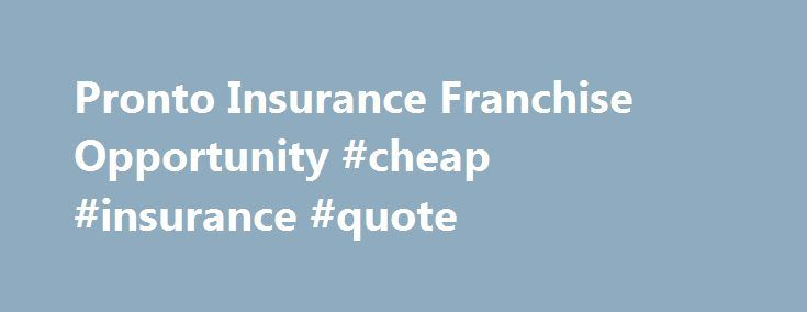 Pronto Insurance Franchise Opportunity #cheap #insurance #quote http://insurance.remmont.com/pronto-insurance-franchise-opportunity-cheap-insurance-quote/  #pronto insurance # Pronto Insurance Pronto is revolutionizing insurance with innovative systems and unique processes. We continue to evaluate our products to better meet our customers' needs. Founded in 1997, Pronto has grown significantly throughout Texas with over 100 locations statewide. Pronto maintains in-house claims and…