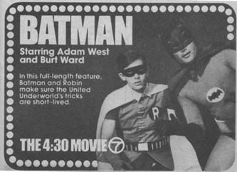 The 4:30 Movie on ABC, where all the great old adventure, sci-fi and monster movies were broadcast..............I still remember trying to race home after school to see the Batman movie!!!