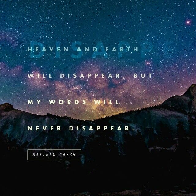 """""""Heaven and earth will pass away, but My words will by no means pass away."""" Matthew 24:35 NKJV"""