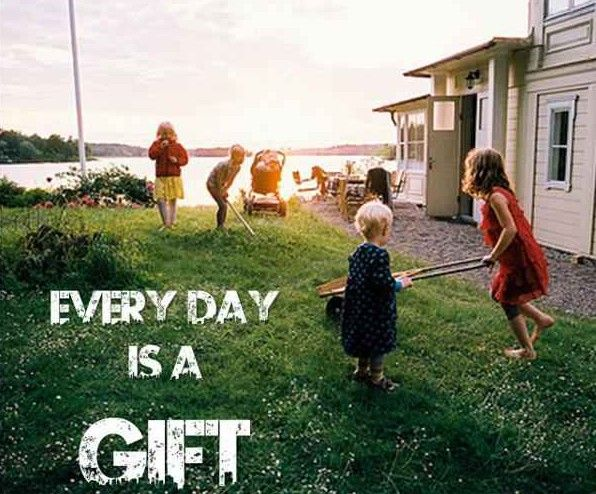 Every day is a Gift :)    You love  life ? :)  Optimizmus.meu.sk