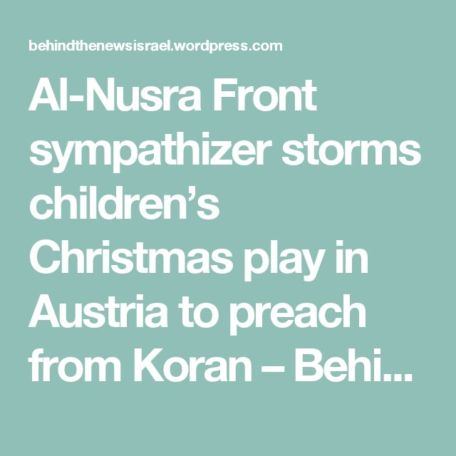 Al-Nusra Front sympathizer storms children's Christmas play in Austria to preach from Koran – Behind The News