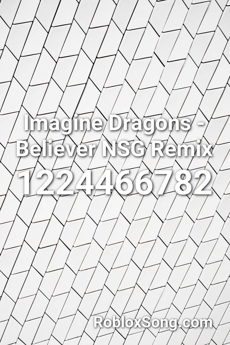 Imagine Dragons Believer Nsg Remix Roblox Id Roblox Music