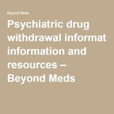 Psychiatric drug withdrawal information and resources – Beyond Meds