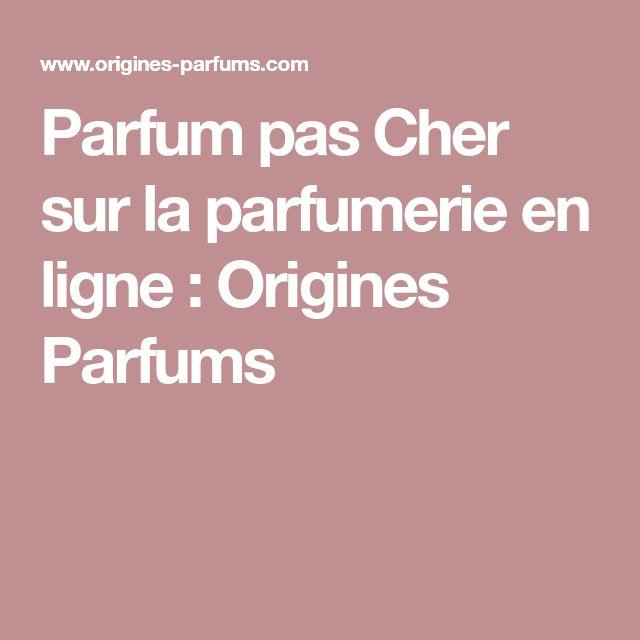 Parfum pas Cher sur la parfumerie en ligne : Origines Parfums