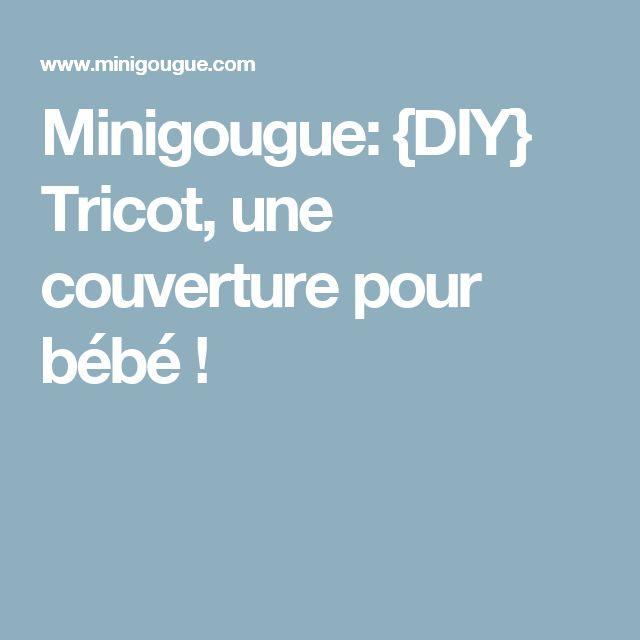 Minigougue: {DIY} Tricot, une couverture pour bébé !