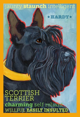 Scottie - I had one once upon a time. He lived to be fourteen and he was all the poster says and more. He also stopped traffic once or twice when I dressed him in his red winter coat and red rubber boots. :)